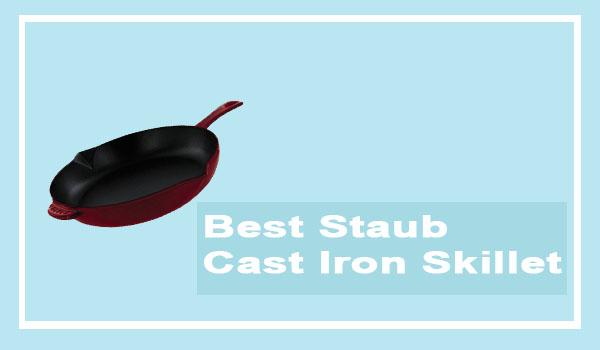 Best Staub Cast Iron Skillet