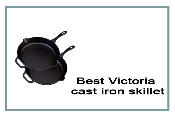 Best Victoria cast iron skillet